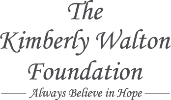 The Kimberly Walton Foundation - Always Believe in Hope